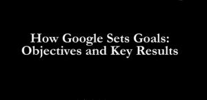 谷歌内部培训资料:关于OKR最详尽权威的视频解读